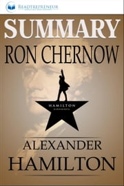 Summary of Alexander Hamilton by Ron Chernow ebook by Readtrepreneur Publishing