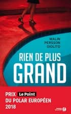 Rien de plus grand ebook by Malin PERSSON GIOLITO, Laurence MENNERICH