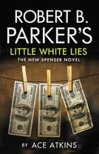 Robert B Parker's Little White Lies ebook by Ace Atkins