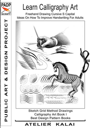 PADP Script 11: Learn Calligraphy Art - Freehand Drawing Cursive S Capital - Ideas On How To Improve Handwriting For Adults - Sketch Grid Method Drawings - Calligraphy Art Book I ( PADP Best Design Pattern Books) ebook by