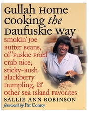 Gullah Home Cooking the Daufuskie Way - Smokin' Joe Butter Beans, Ol' 'Fuskie Fried Crab Rice, Sticky-Bush Blackberry Dumpling, and Other Sea Island Favorites ebook by Sallie Ann Robinson