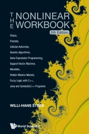 The Nonlinear Workbook - Chaos, Fractals, Cellular Automata, Genetic Algorithms, Gene Expression Programming, Support Vector Machine, Wavelets, Hidden Markov Models, Fuzzy Logic with C++, Java and SymbolicC++ Programs6th Edition ebook by Willi-Hans Steeb