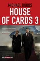 House of Cards 3 Atto finale ebook by Michael Dobbs
