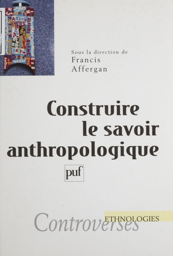Construire le savoir anthropologique ebook by Francis Affergan