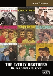 The Everly Brothers - Deux enfants du Rock ebook by Alain Fournier