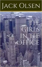 The Girls in the Office ebook by Jack Olsen