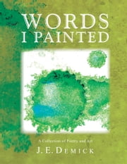 Words I Painted ebook by Jaime E. Demick