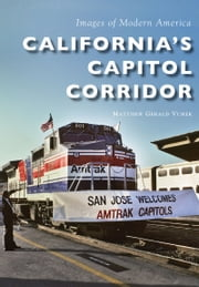 California's Capitol Corridor ebook by Matthew Gerald Vurek