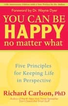 You Can Be Happy No Matter What ebook by Richard Carlson, PhD