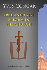 True and False Reform in the Church ebook by Cardinal Yves Congar OP,Paul Philibert OP