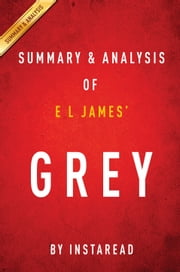 Grey by E L James | Summary & Analysis - Fifty Shades of Grey as Told by Christian ebook by Instaread