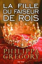 La fille du faiseur de rois ebook by Philippa Gregory, Sarah Dali