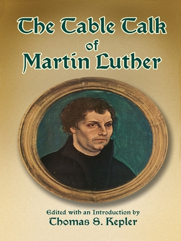 The Table Talk of Martin Luther ebook by Martin Luther