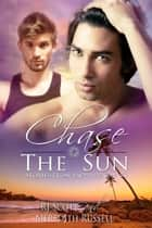 Chase The Sun ebook by RJ Scott,Meredith Russell