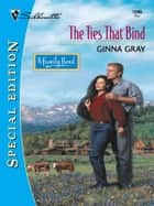 The Ties That Bind ebook by Ginna Gray