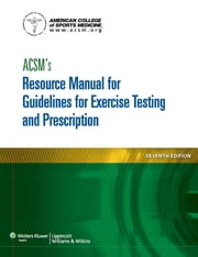 ACSM's Resource Manual for Guidelines for Exercise Testing and Prescription ebook by American College of Sports Medicine