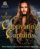 Captivating Captains - 3 Swashbuckling Pirate Romances eBook by Marie Patrick, Suzanne Hoos, R.C. Matthews