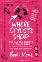 Where Stylists Shop ebook by Booth Moore