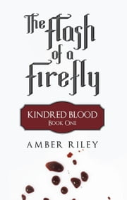 The Flash of a Firefly - Kindred Blood: Book One ebook by Amber Riley