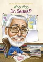 Who Was Dr. Seuss? ebook by Nancy Harrison, Janet B. Pascal, Who HQ