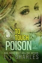 To Touch Poison - An Everly Gray Novel ebook by L.j. Charles