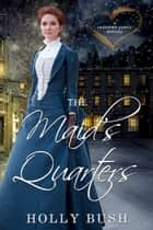 The Maid's Quarters - A Novella ebook by Holly Bush