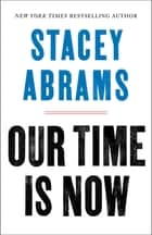 Our Time Is Now - Power, Purpose, and the Fight for a Fair America ebook by Stacey Abrams