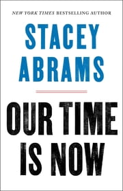 Our Time Is Now - Power, Purpose, and the Fight for a Fair America 電子書 by Stacey Abrams