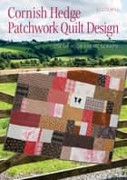 Cornish Hedge Patchwork Quilt Design - Use Up your Fabric Scraps! ebook by Jo Colwill