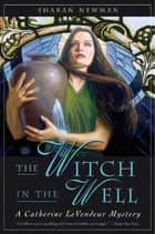 The Witch in the Well - A Catherine LeVendeur Mystery ebook by Sharan Newman