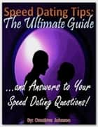 Speed Dating Tips: The Ultimate Guide …and Answers to Your Speed Dating Questions! ebook by Omolove Johnson