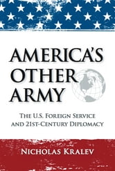 America's Other Army - The U.S. Foreign Service and 21st-Century Diplomacy (Second Updated Edition) ebook by Nicholas Kralev