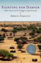 Fighting for Darfur - Public Action and the Struggle to Stop Genocide ebook by Rebecca Hamilton, Mia Farrow