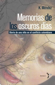 Memorias de los oscuros días ebook by Kelly Sandith Mendez