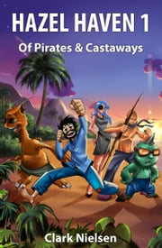 Hazel Haven 1: Of Pirates & Castaways ebook by Clark Nielsen