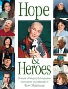 Hope & Heroes - Portraits of Integrity & Inspiration ebook by Barry Shainbaum, Madelaine Palko