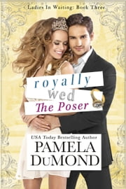 Royally Wed: The Poser - A Romantic Comedy ebook by Pamela DuMond