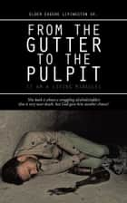 From the Gutter to the Pulpit ebook by Elder Eugene Livingston Sr.