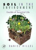 Soil in the Environment - Crucible of Terrestrial Life ebook by Daniel Hillel