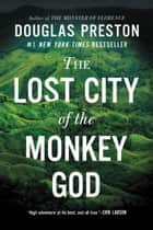 The Lost City of the Monkey God ebook by A True Story