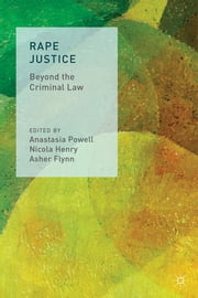Rape Justice - Beyond the Criminal Law ebook by Anastasia Powell,Nicola Henry,Asher Flynn