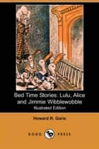 Lulu, Alice And Jimmie Wibblewobble ebook by Howard R. Garis