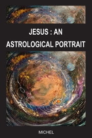 JESUS: AN ASTROLOGICAL PORTRAIT ebook by Michel Michel