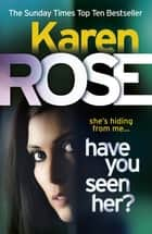 Have You Seen Her? (The Raleigh Series) ebook by Karen Rose