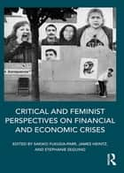 Critical and Feminist Perspectives on Financial and Economic Crises ebook by Stephanie Seguino, James Heintz, Sakiko Fukuda-Parr