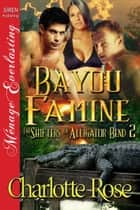 Bayou Famine ebook by Charlotte Rose