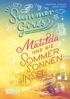 Summer Girls 1: Matilda und die Sommersonneninsel ebook by Martina Sahler, Heiko Wolz