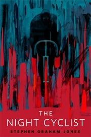 The Night Cyclist - A Tor.com Original ebook by Stephen Graham Jones