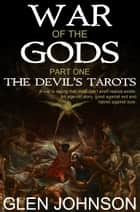 War of the Gods: Part One: The Devils Tarots. ebook by