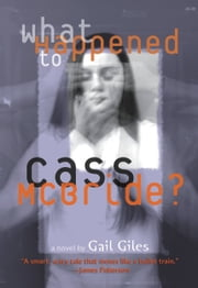 What Happened to Cass McBride? ebook by Gail Giles